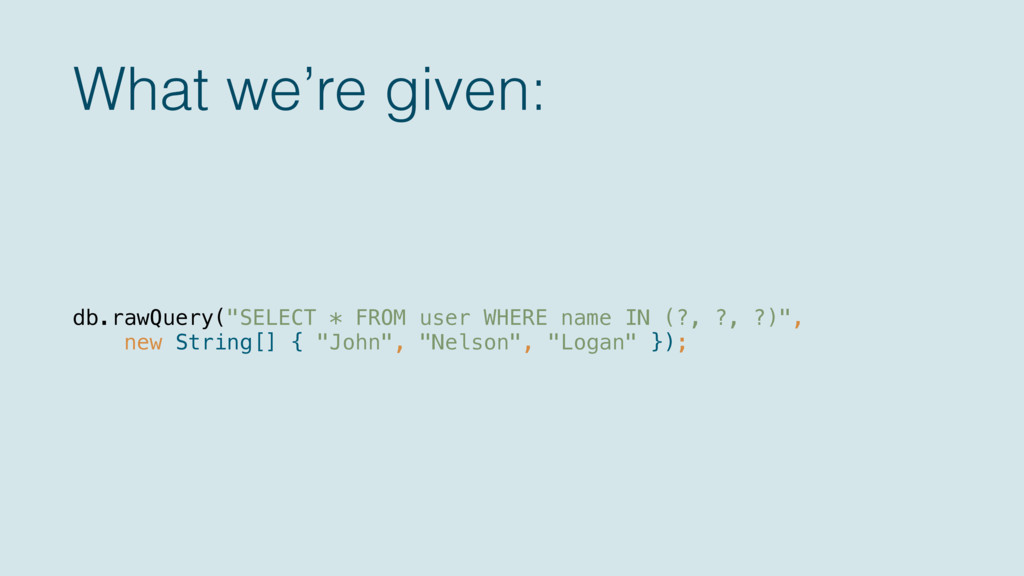 """What we're given: db.rawQuery(""""SELECT * FROM us..."""