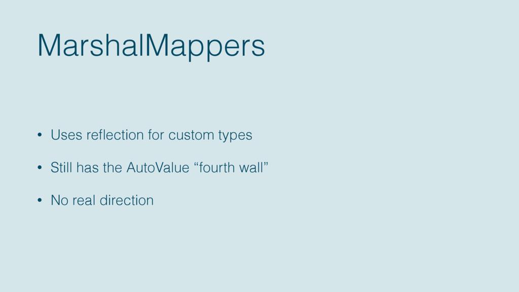 MarshalMappers • Uses reflection for custom type...