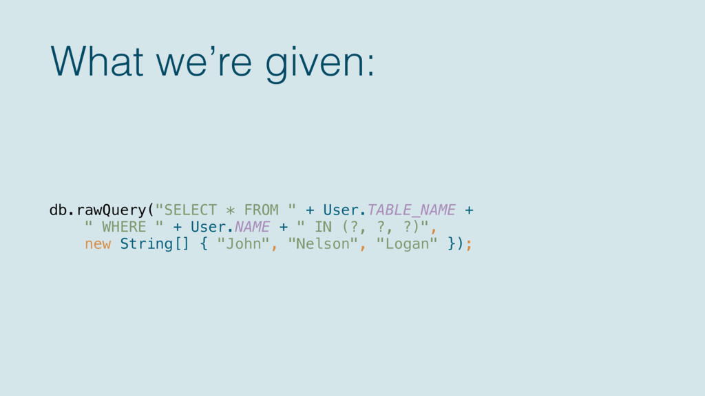 """What we're given: db.rawQuery(""""SELECT * FROM """" ..."""