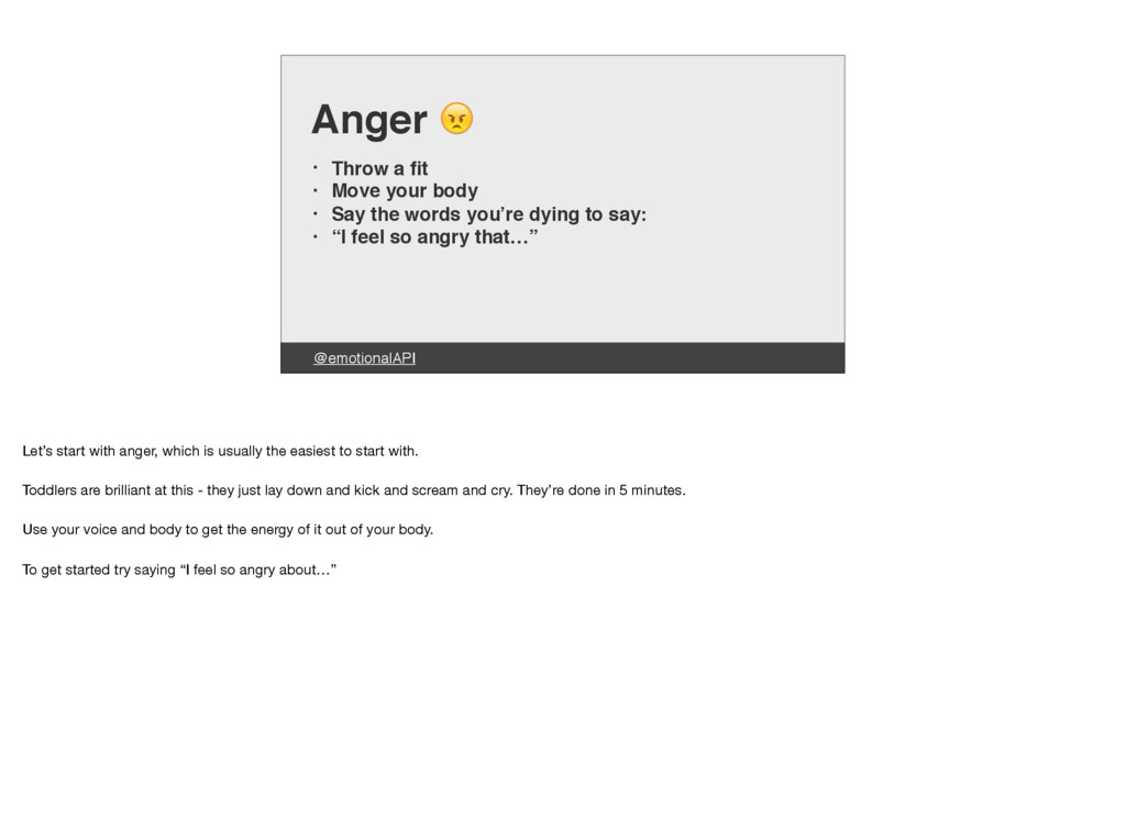 @emotionalAPI Anger  • Throw a fit • Move your b...