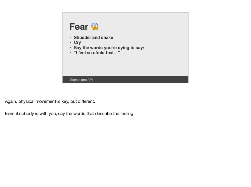 @emotionalAPI Fear  • Shudder and shake • Cry •...