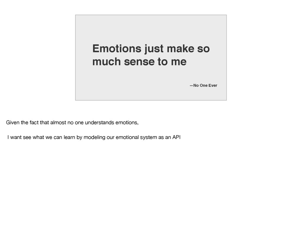 Emotions just make so much sense to me —No One ...