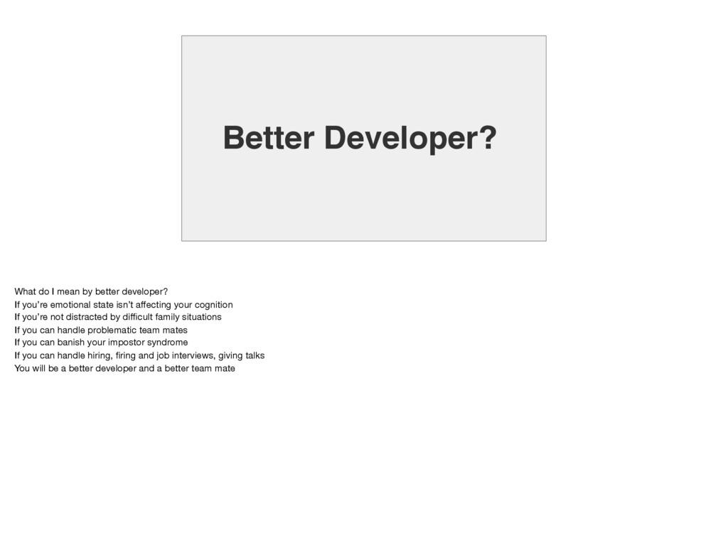 Better Developer? What do I mean by better deve...