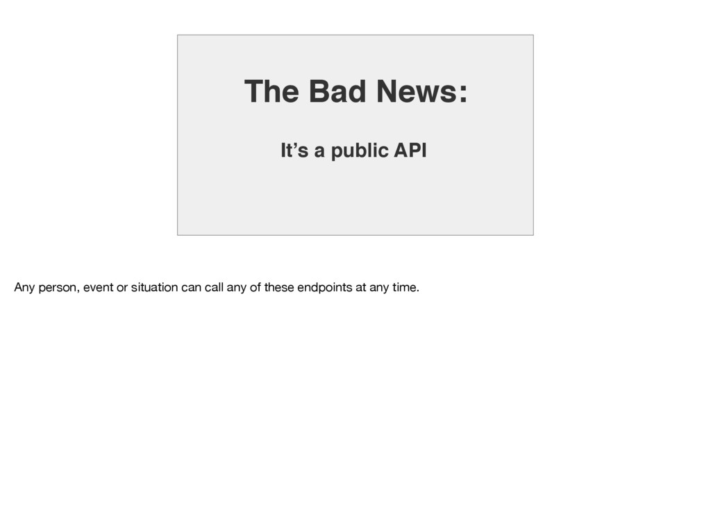 The Bad News: It's a public API Any person, eve...