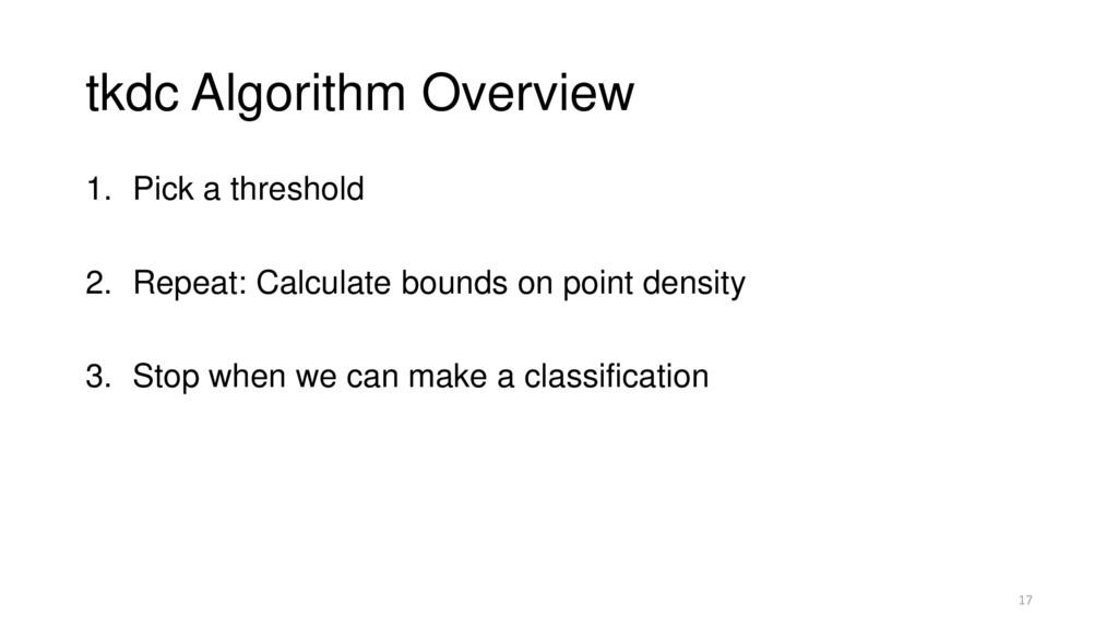 tkdc Algorithm Overview 1. Pick a threshold 2. ...