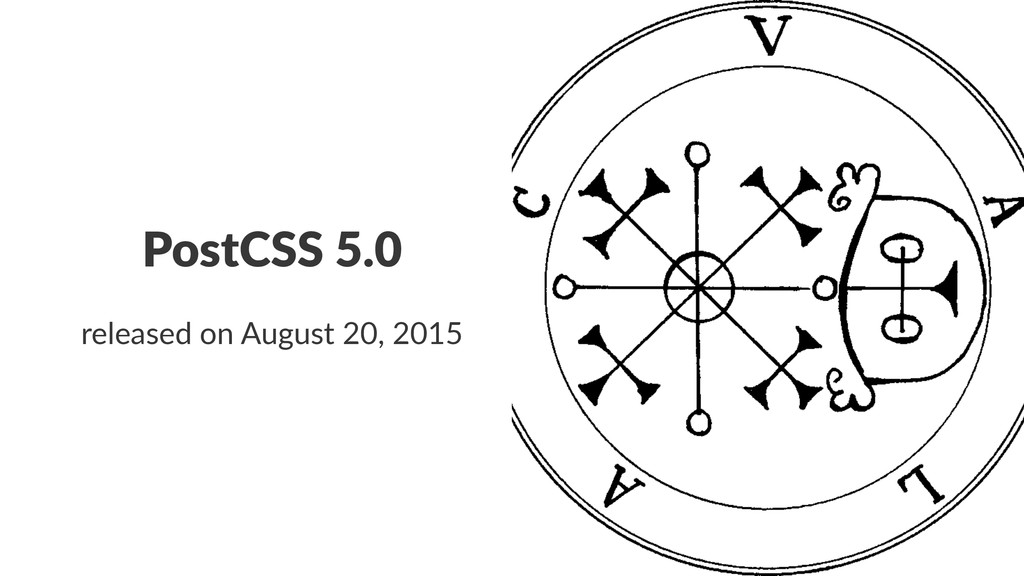 PostCSS'5.0 released'on'August'20,'2015