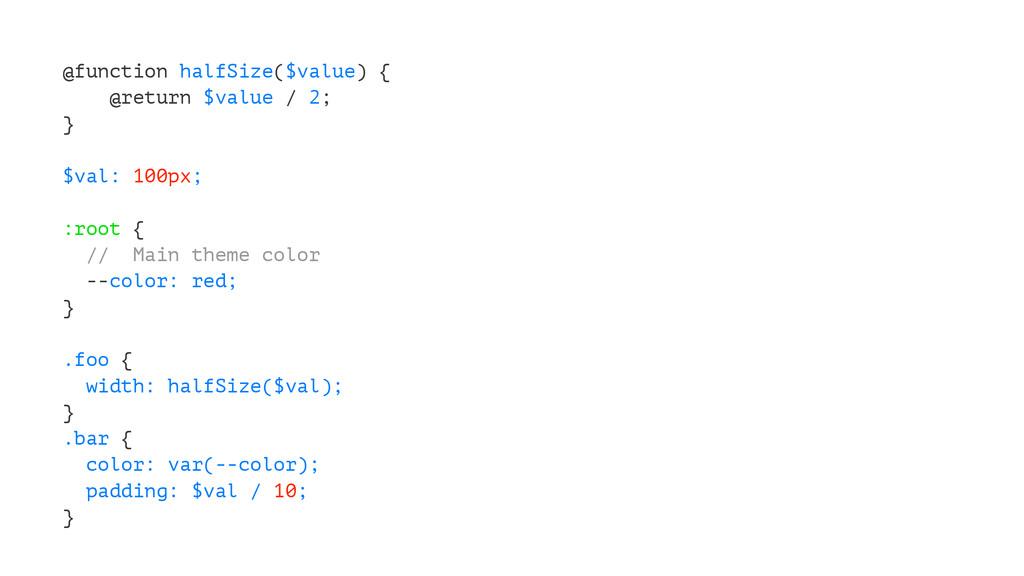 @function halfSize($value) { @return $value / 2...