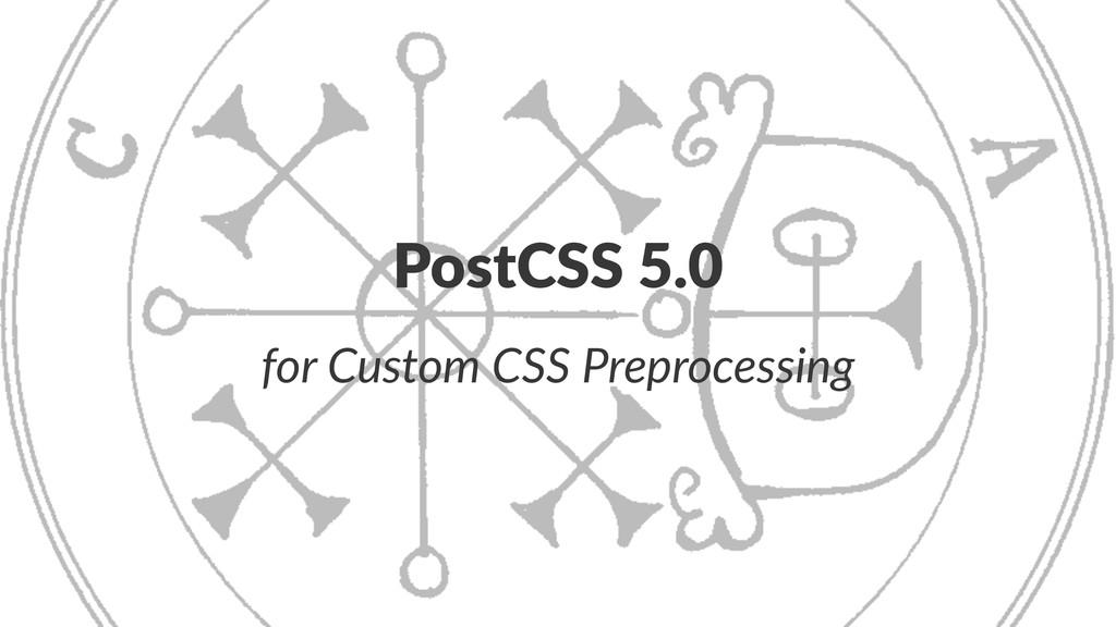 PostCSS'5.0 for$Custom$CSS$Preprocessing