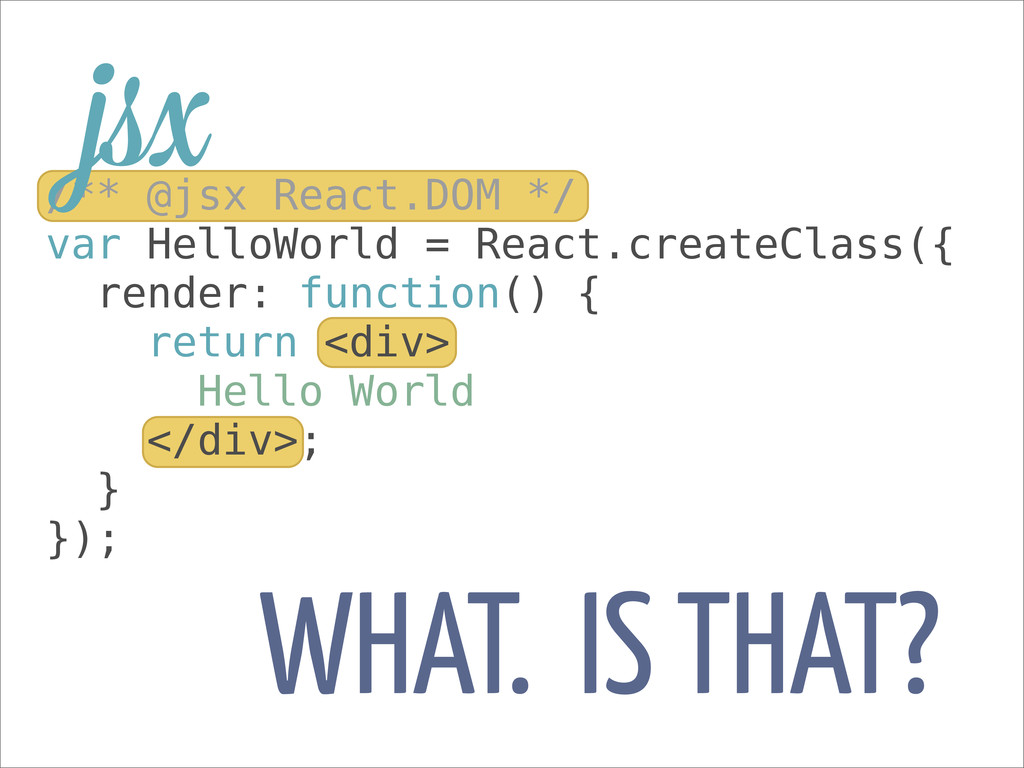 WHAT. IS THAT? /** @jsx React.DOM */ var HelloW...