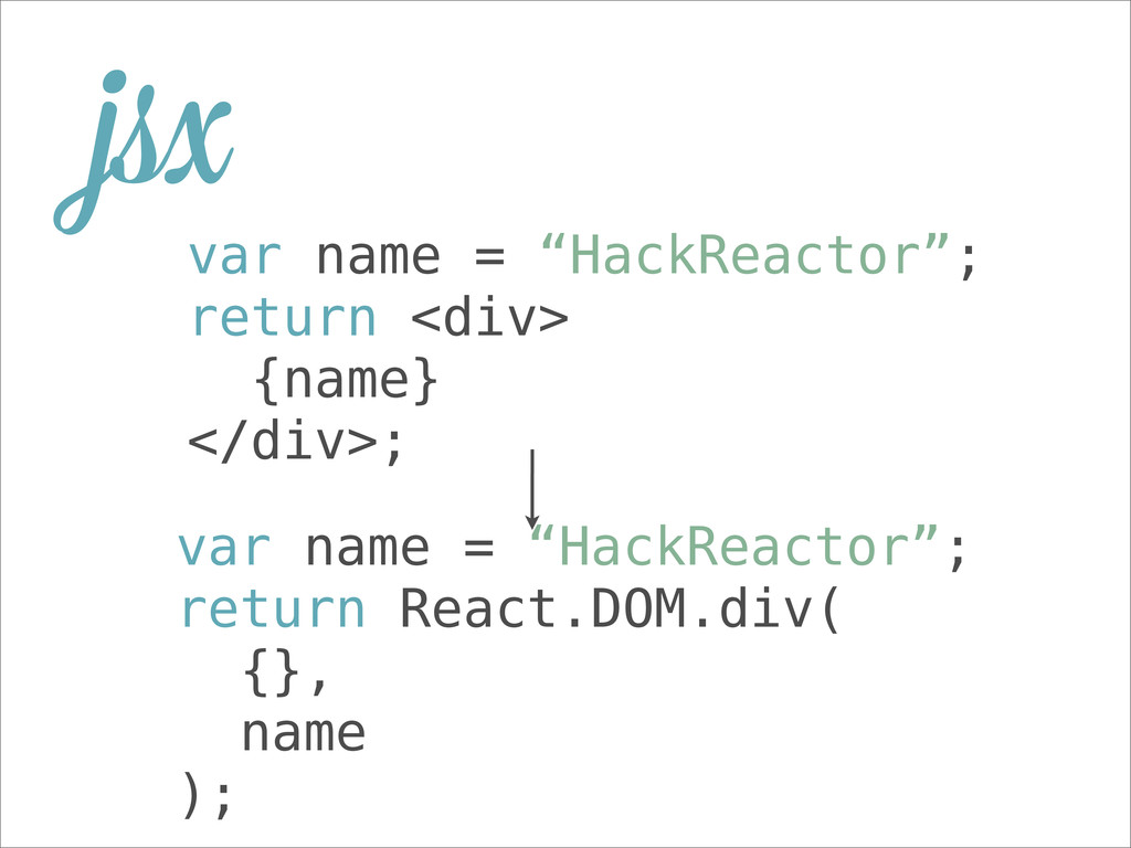"var name = ""HackReactor""; return <div> {name} <..."