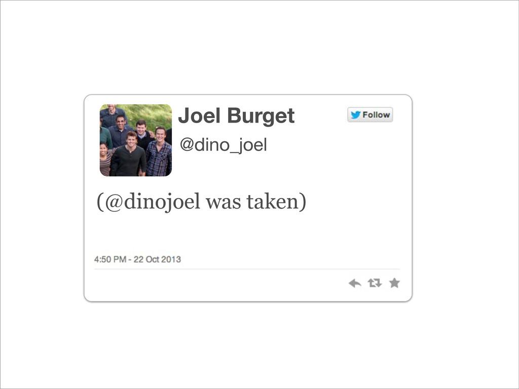 @dino_joel Joel Burget (@dinojoel was taken)