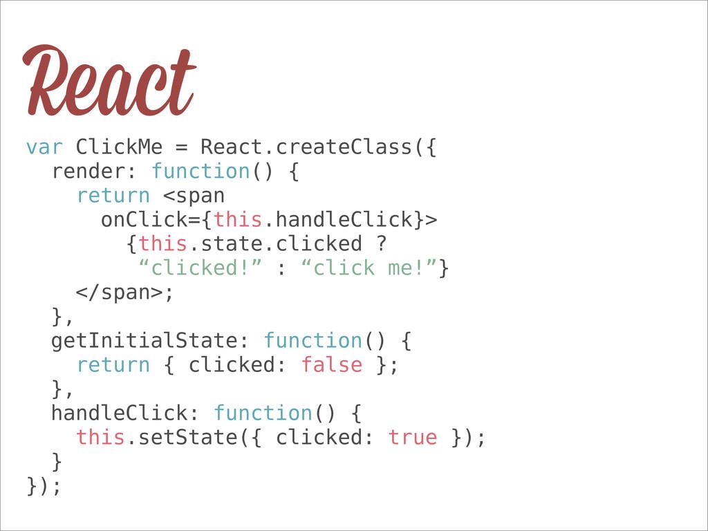 var ClickMe = React.createClass({ render: funct...