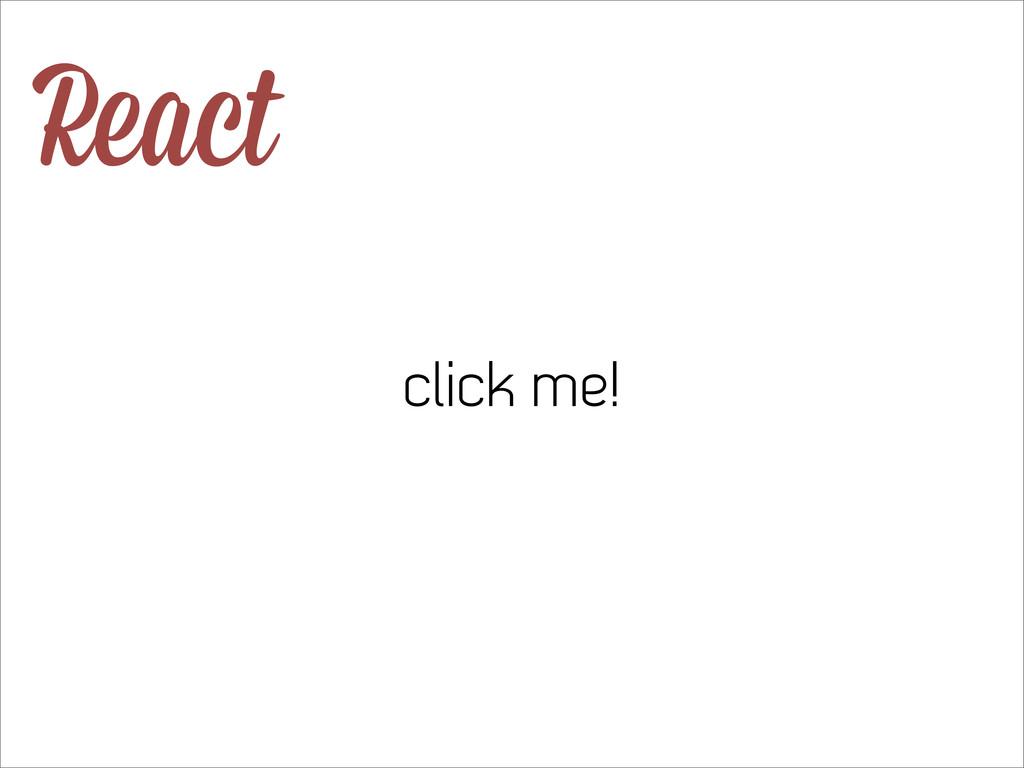 React click me!