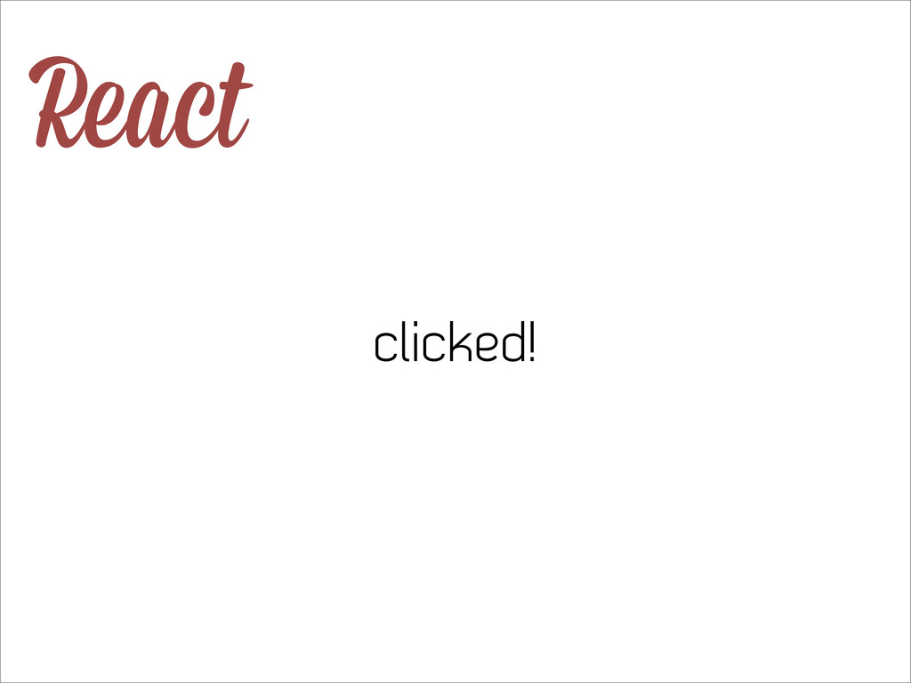 React clicked!