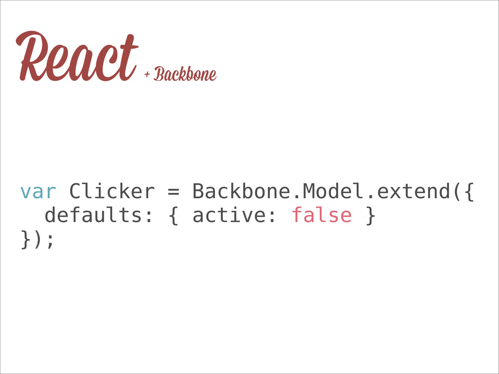 React + Backbone var Clicker = Backbone.Model.e...