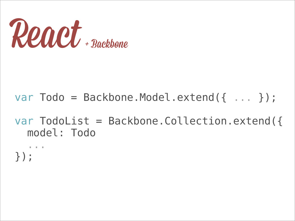 var Todo = Backbone.Model.extend({ ... }); var ...