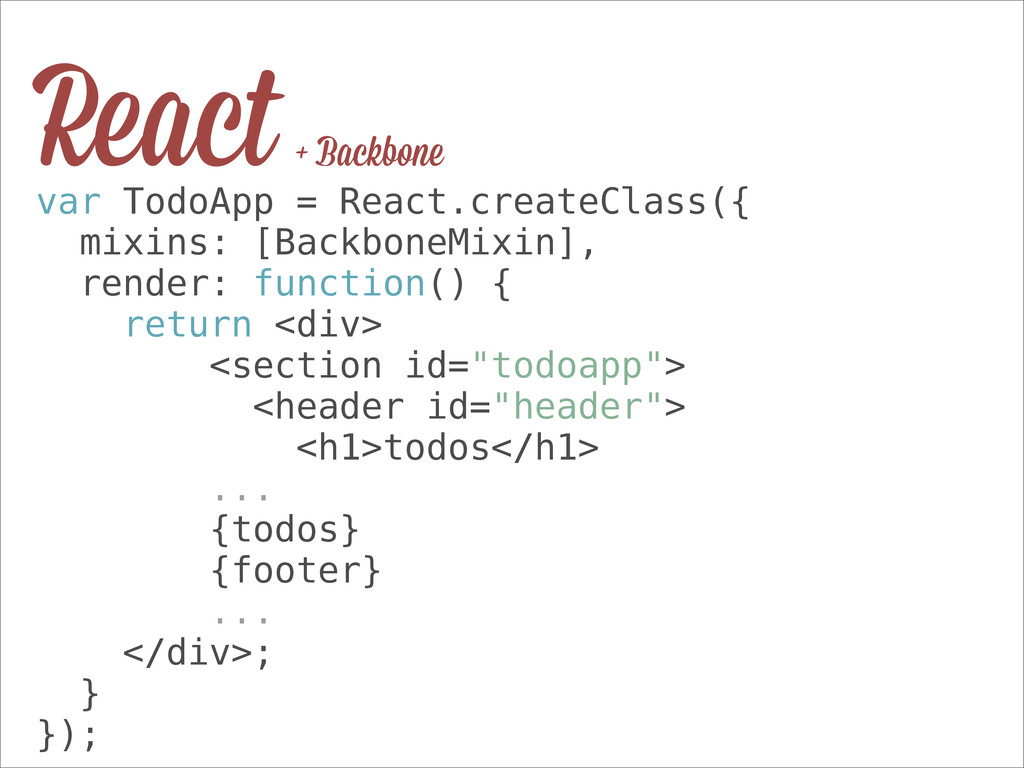 var TodoApp = React.createClass({ mixins: [Back...