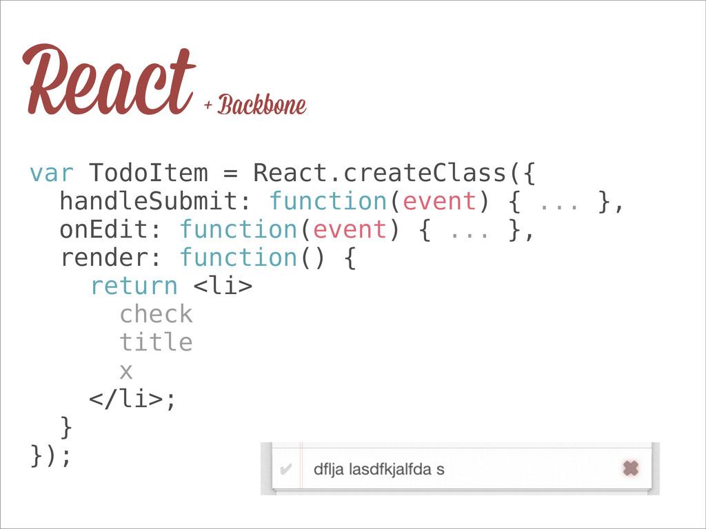 var TodoItem = React.createClass({ handleSubmit...