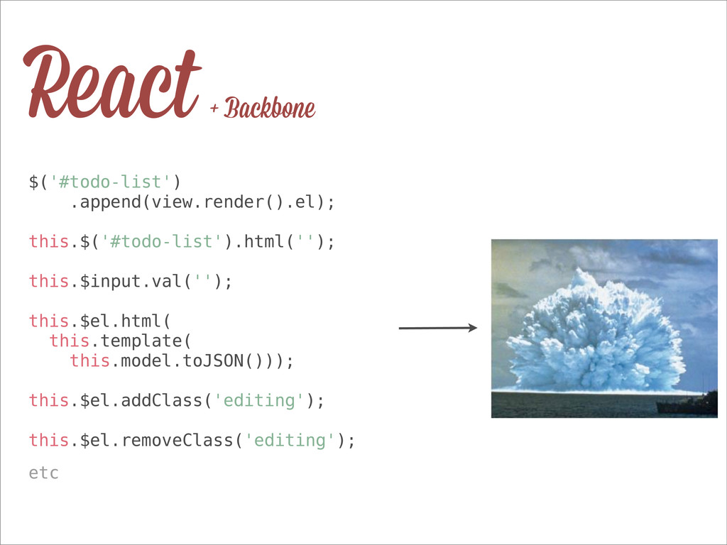 React + Backbone $('#todo-list') .append(view.r...