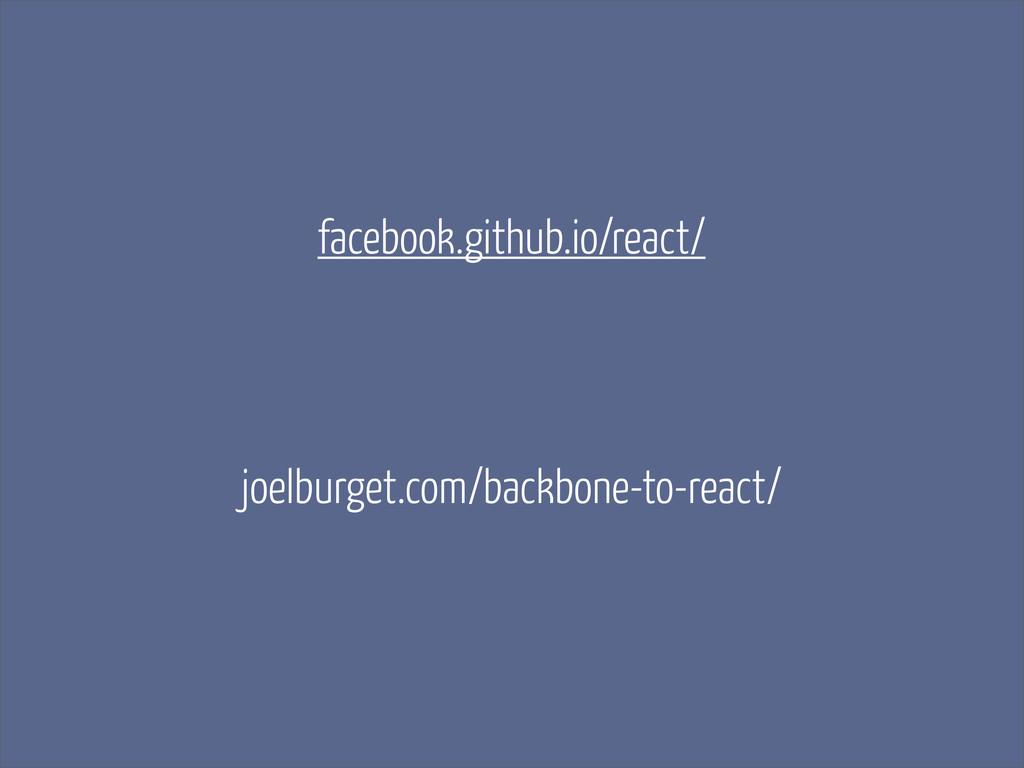 facebook.github.io/react/ joelburget.com/backbo...