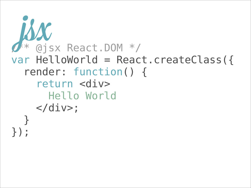 /** @jsx React.DOM */ var HelloWorld = React.cr...
