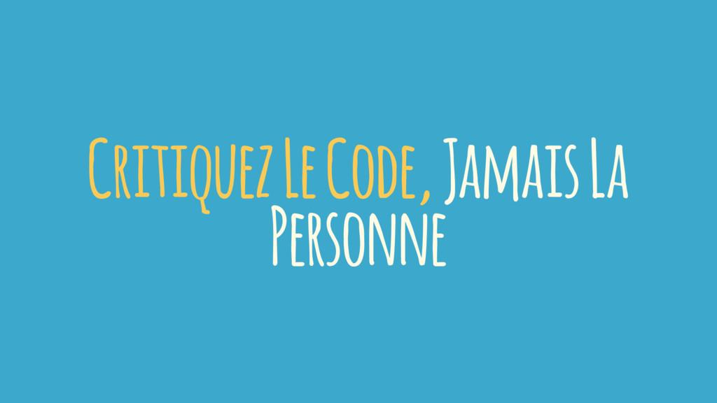 Critiquez Le Code, Jamais La Personne