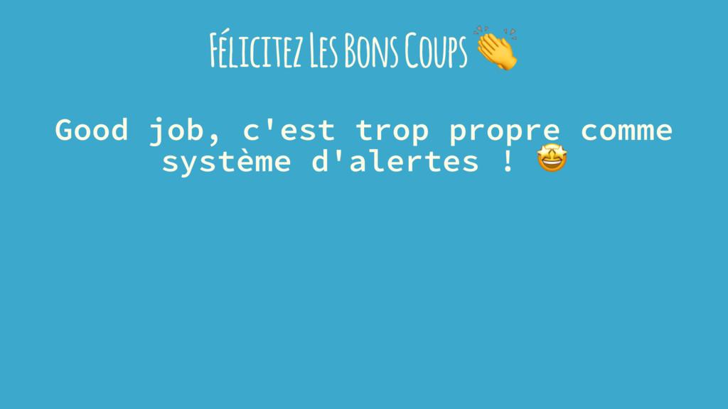 Félicitez Les Bons Coups Good job, c'est trop p...