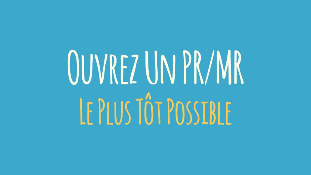 Ouvrez Un PR/MR Le Plus Tôt Possible
