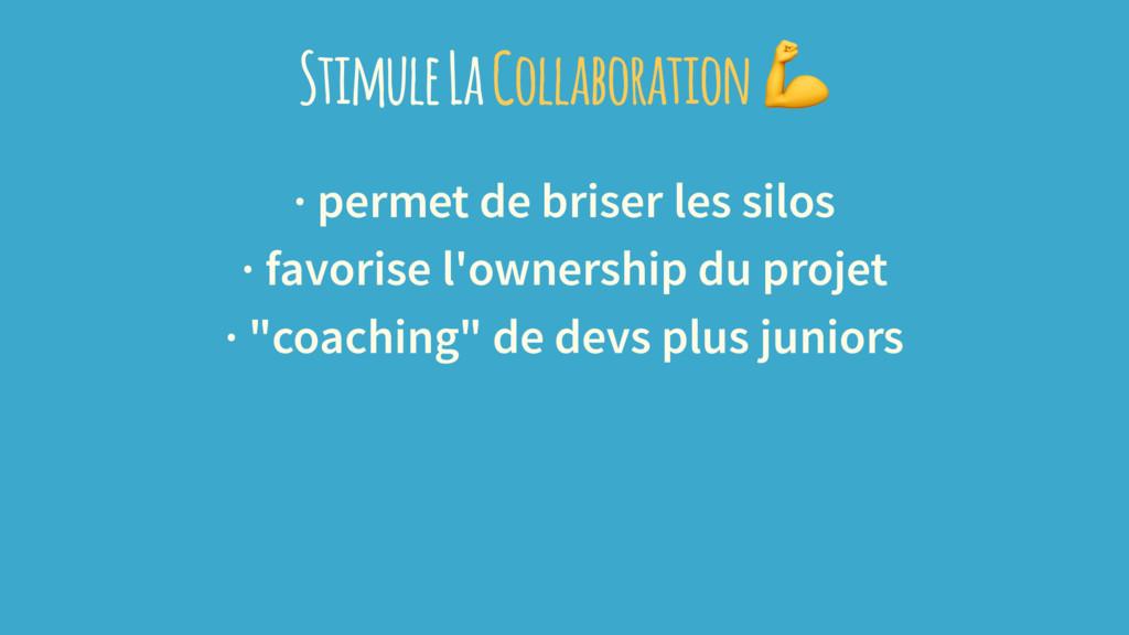 Stimule La Collaboration · permet de briser les...