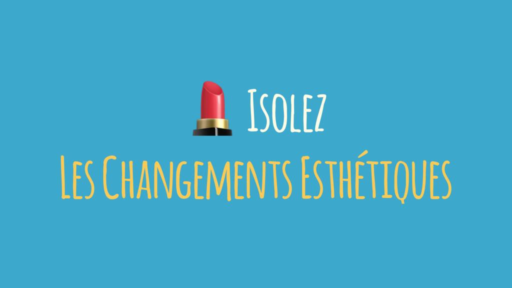 ! Isolez Les Changements Esthétiques