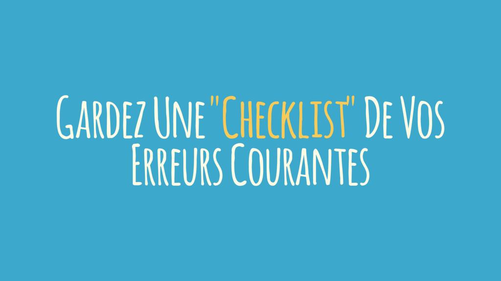"Gardez Une ""Checklist"" De Vos Erreurs Courantes"