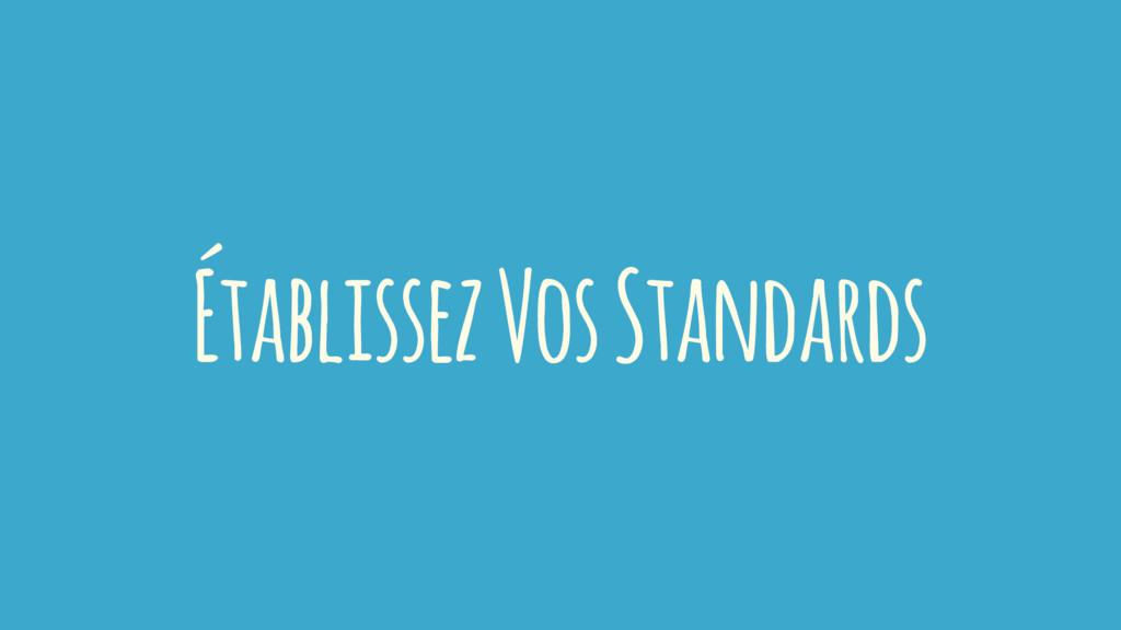 Établissez Vos Standards