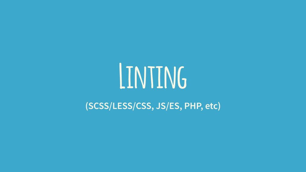 Linting (SCSS/LESS/CSS, JS/ES, PHP, etc)