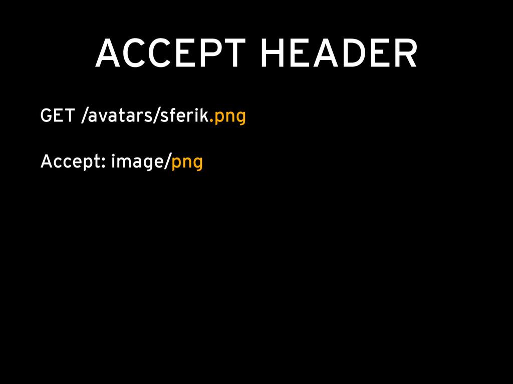 ACCEPT HEADER GET /avatars/sferik.png  Accept...