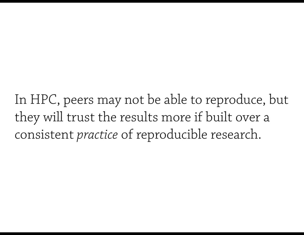 In HPC, peers may not be able to reproduce, but...