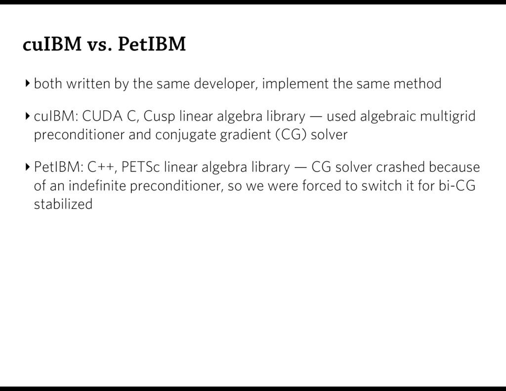 cuIBM vs. PetIBM ‣ both written by the same dev...