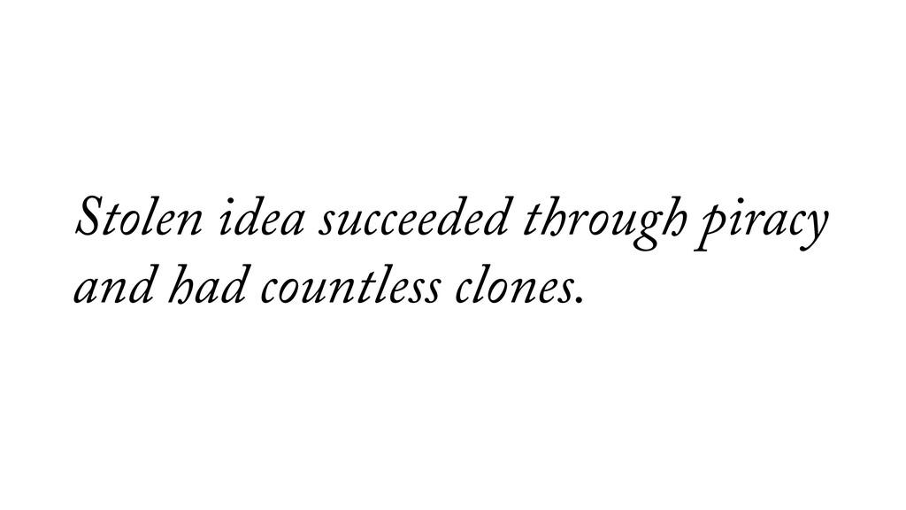 Stolen idea succeeded through piracy and had co...