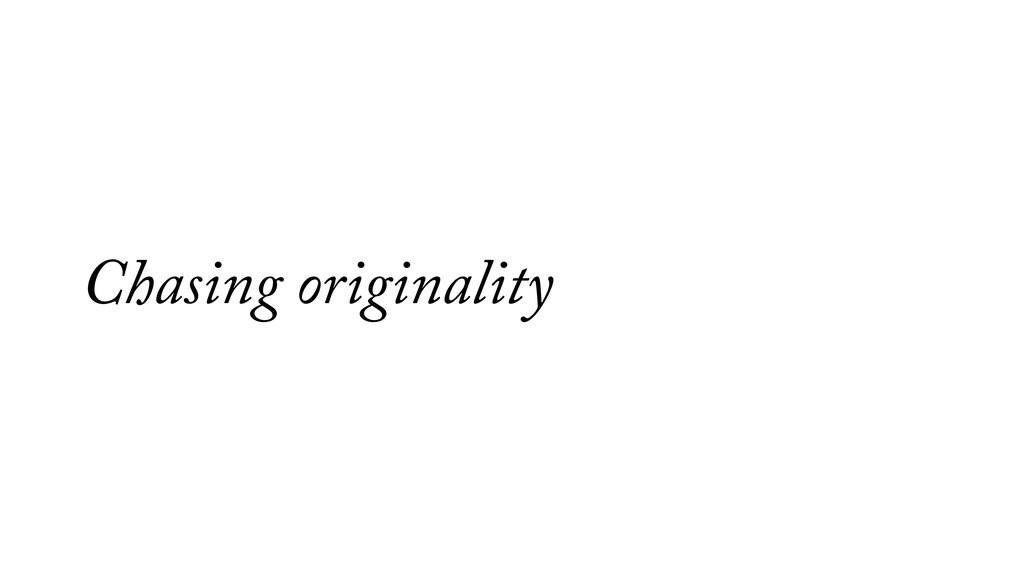 Chasing originality