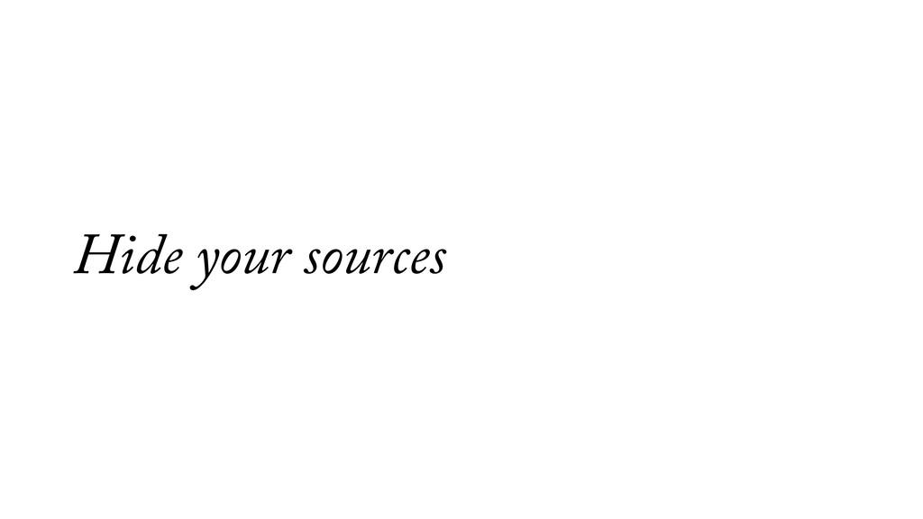 Hide your sources