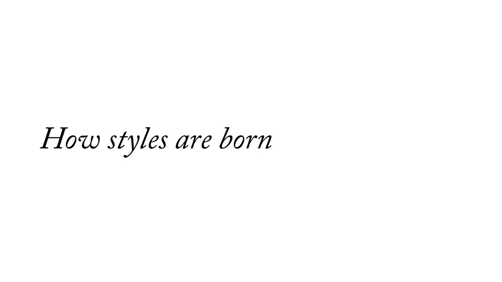 How styles are born