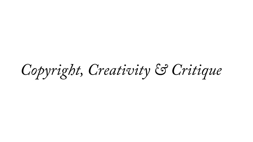 Copyright, Creativity & Critique