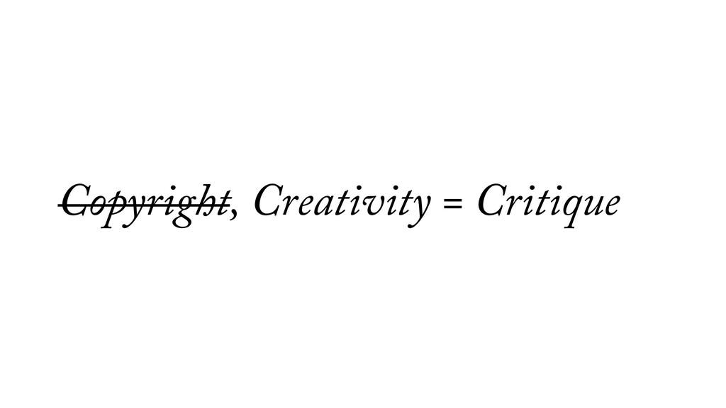 Copyright, Creativity = Critique