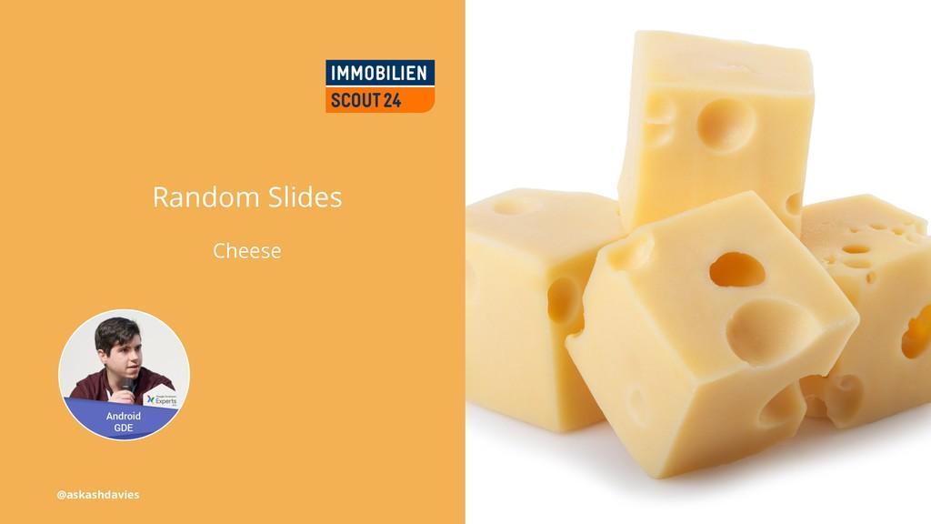 Random Slides Cheese @askashdavies