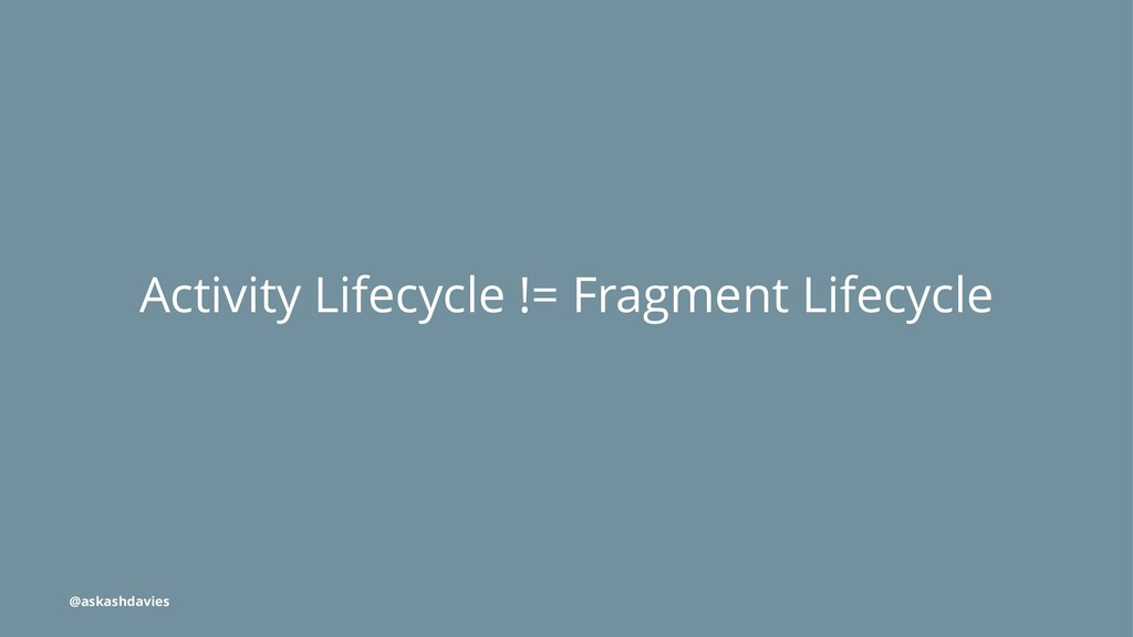 Activity Lifecycle != Fragment Lifecycle @askas...