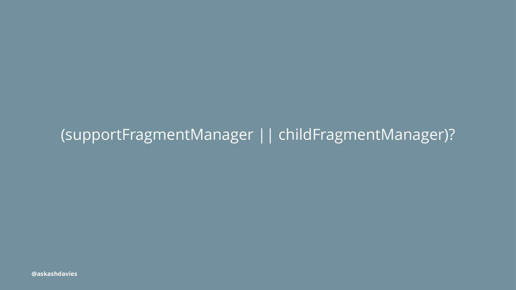 (supportFragmentManager || childFragmentManager...