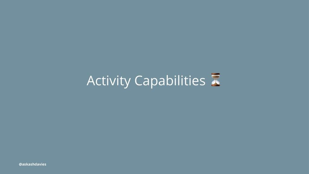 Activity Capabilities @askashdavies