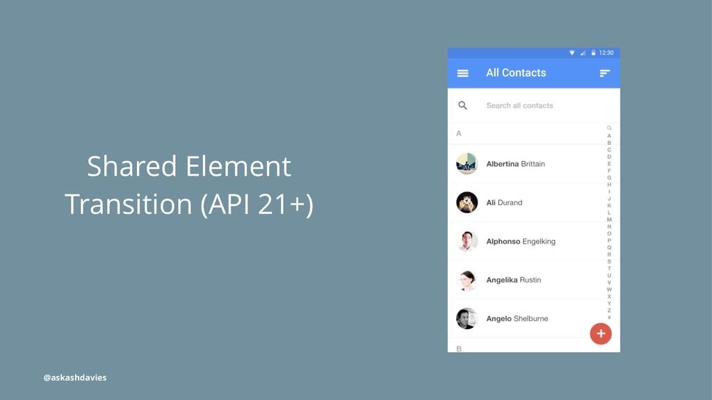 Shared Element Transition (API 21+) @askashdavi...