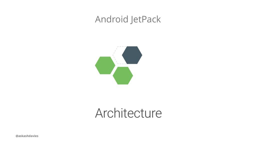 Android JetPack @askashdavies