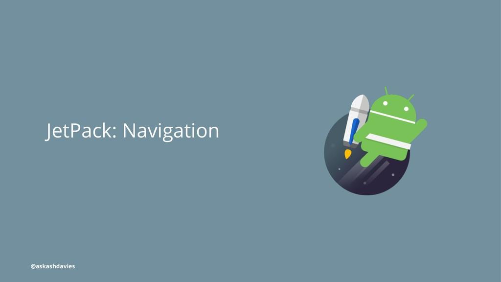JetPack: Navigation @askashdavies