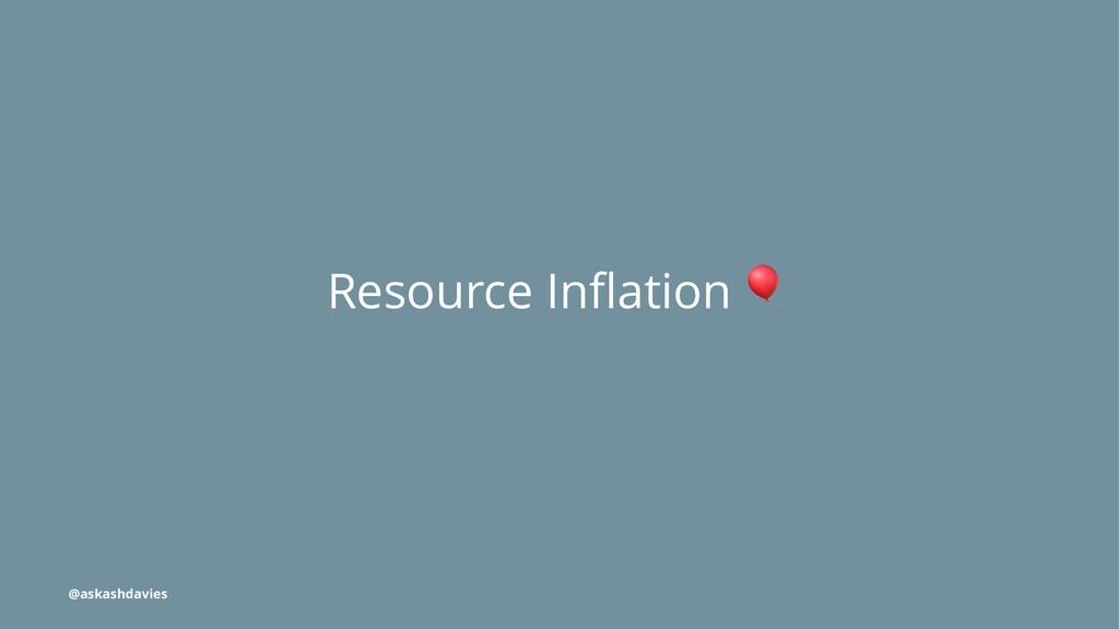 Resource Inflation @askashdavies